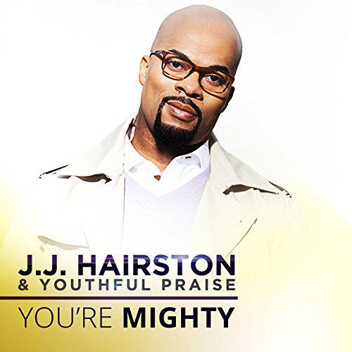 J.J. Hairston & Youthful Praise - You're Mighty (2016)