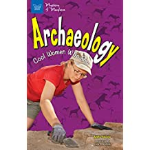 Archaeology: Cool Women Who Dig (Girls in Science)