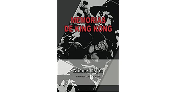 Amazon.com: Memorias de King Kong (Spanish Edition) eBook: Manuel Espín: Kindle Store