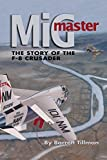 MiG Master, Second Edition: The Story of the F-8 Crusader