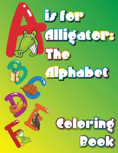 A Is For Alligator: The Alphabet Coloring Book (Super Fun Coloring Books For Kids) (Volume 22)