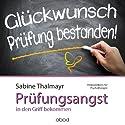 Prüfungsangst in den Griff bekommen Hörbuch von Sabine Thalmayr Gesprochen von: Sabine Thalmayr
