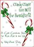 Candy Canes are NOT for Breakfast! - A Cute Christmas Story for Kids Age 6 & Up