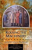 Rousing the Machinery, Catherine MacDonald, 1557289794