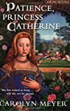 Patience, Princess Catherine by Carolyn Meyer front cover