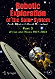 img - for Robotic Exploration of the Solar System, Part 3: The Modern Era 1997-2009 (Springer Praxis Books / Space Exploration) by Paolo Ulivi (2012-08-14) book / textbook / text book