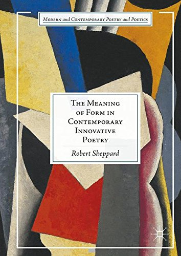 The Meaning of Form in Contemporary Innovative Poetry (Modern and Contemporary Poetry and Poetics)