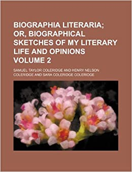 Biographia literaria Volume 2: or, Biographical sketches of my literary life and opinions