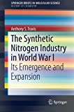 Book cover image for The Synthetic Nitrogen Industry in World War I: Its Emergence and Expansion (SpringerBriefs in Molecular Science)