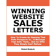 Winning Website Sales Letters -- How To Create An Opening That Pulls Prospects In… A Message That Sells Them… And An Offer They Simply Can't Refuse Deluxe Version (Copywriting Book 1)