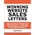 Winning Website Sales Letters -- How To Create An Opening That Pulls Prospects In... A Message That Sells Them... And An Offer They Simply Can't Refuse Deluxe Version (Copywriting Book 1)