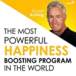 The Most Powerful Happiness Boosting Program in the World | Stuart Ashing