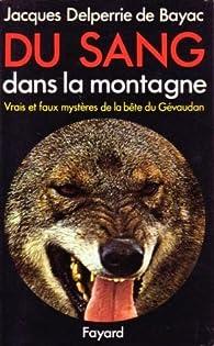 Du sang dans la montagne - Vrais et faux mystères de la bête du Gévaudan par Jacques Delperrié de Bayac