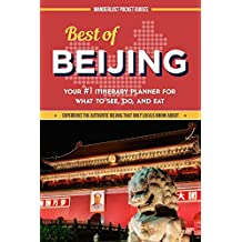 China Travel Guide: Best of Beijing - Your #1 Itinerary Planner for What to See, Do, and Eat in Beijing, China: a China Travel Guide on Beijing, Beijing ... (Wanderlust Pocket Guides - China Book 2)