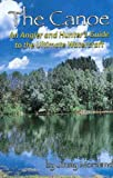 The Canoe : The Angler and Hunter's Guide to the Ultimate Watercraft, Moreland, Jimmy, 0979747406