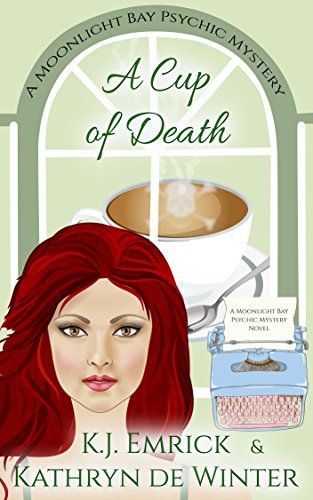 A Cup of Death (A Moonlight Bay Psychic Mystery Book 9) by [Emrick, K.J., De Winter, Kathryn]