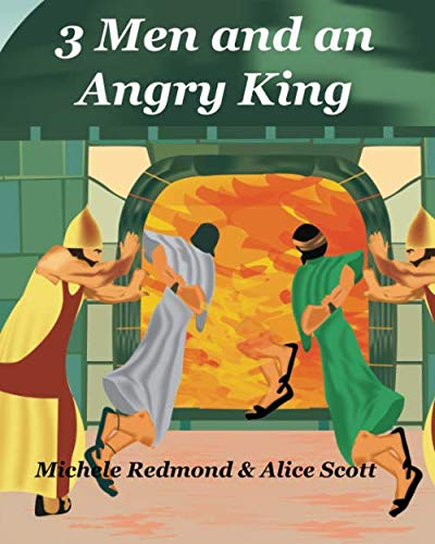 (3 Men and an Angry King: The Story of Shadrach, Meshach and Abednego and the Fiery)