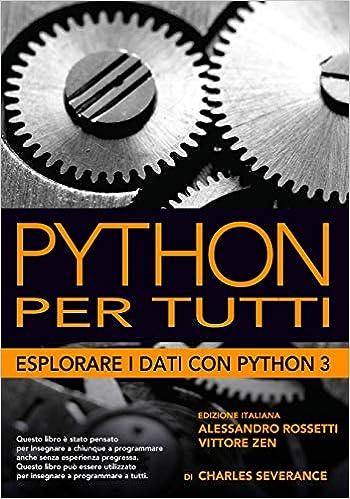 e815fd7cf2 Python per tutti: Esplorare i dati con Python3 (Italian Edition): Dr.  Charles Russell Severance, Alessandro Rossetti, Vittore Zen: 9781730907166:  ...