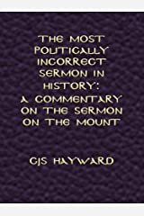 The Most Politically Incorrect Sermon in History: A Commentary on the Sermon on the Mount (Major Works) Kindle Edition