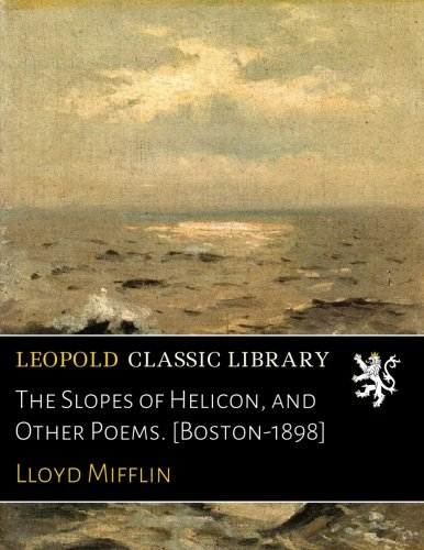 Download The Slopes of Helicon, and Other Poems. [Boston-1898] PDF