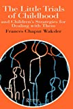 The Little Trials of Childhood, Frances Chaput Waksler, 0750704535