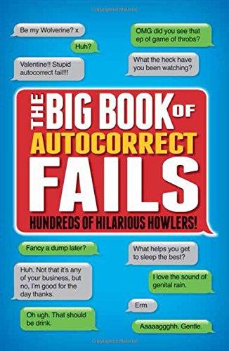 The Big Book of Autocorrect Fails: Hundreds of Hilarious Howlers!