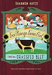 Cooking Grassfed Beef: Healthy Recipes from Nose to Tail (Free Range Farm Girl) (Volume 1)