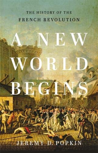 A New World Begins: The History of the French Revolution (History French Revolution)