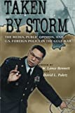 img - for Taken by Storm: The Media, Public Opinion, and U.S. Foreign Policy in the Gulf War (American Politics and Political Economy Series) (1994-10-03) book / textbook / text book