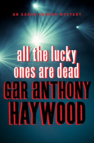 All the Lucky Ones Are Dead (The Aaron Gunner Mysteries Book 6)