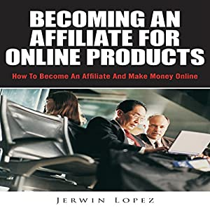 Becoming an Affiliate for Online Products Audiobook