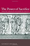 img - for The Power of Sacrifice: Roman and Christian Discourses in Conflict by George Heyman (2007-10-23) book / textbook / text book