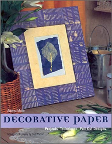 Decorative Paper: Projects * Techniques * Pull-Out Designs