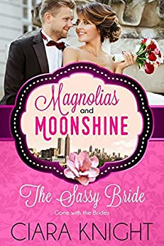 The Sassy Bride: Gone with the Brides (A Magnolias and Moonshine Novella Book 1) by [Knight, Ciara, Moonshine, Magnolias and]