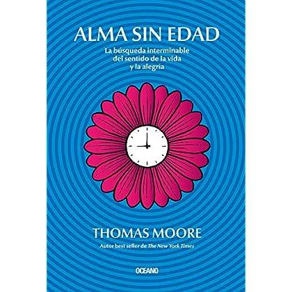 Alma sin edad: La búsqueda interminable del sentido de la vida y la alegría (Spanish Edition)