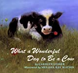 What a Wonderful Day to Be a Cow, Carolyn Lesser, 0679824308