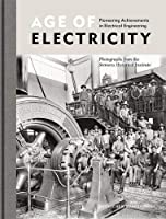 Age of Electricity: Pioneering Achievements in Electrical Engineering Photographs from the Siemens Historical Institute