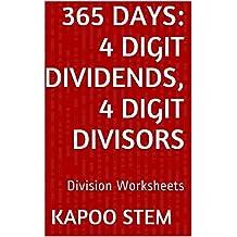 365 Division Worksheets with 4-Digit Dividends, 4-Digit Divisors: Math Practice Workbook (365 Days Math Division Series 13)