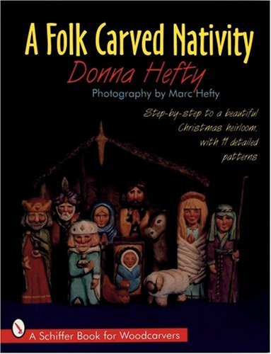 A Folk Carved Nativity: Step-By-Step to a Beautiful Christmas Heirloom, With 11 Detailed Patterns (A Schiffer Book for Woodcarvers)