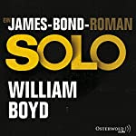 Solo: Ein James-Bond-Roman | William Boyd