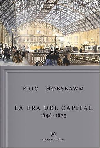 La Era Del Capital, 1848-1875 por Eric Hobsbawm epub