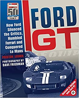 Ford Gt How Ford Silenced The Critics Humbled Ferrari And Conquered Le Mans Preston Lerner Dave Friedman  Amazon Com Books