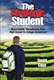 The Strategic Student: Successfully Transitioning from High School to College Academics