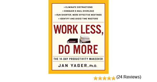 Work Less, Do More: The 14-Day Productivity Makeover: Jan Yager ...