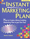 The Instant Marketing Plan : How to Create a Money Grabbing Marketing Plan in Just One Day, Nolan, Mark, 0940673576