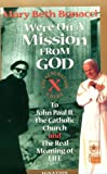 We're On a Mission from God: The Generation X Guide to John Paul II, The Catholic Church and the Real Meaning of Life