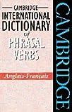 Cambridge International Dictionary of Phrasal Verbs Anglais-Français