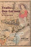 Trails to Dos Encinos, Charles Clark, 0595747000