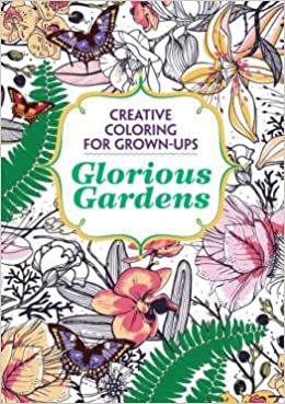 glorious gardens creative coloring for grown ups michael omara 9781435158801 amazoncom books