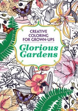 (Glorious Gardens, Creative Coloring for Grown-Ups)